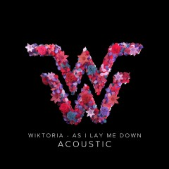As I Lay Me Down (Acoustic) - Wiktoria