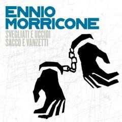 Svegliati E Uccidi/ Sacco E Vanzetti - Ennio Morricone