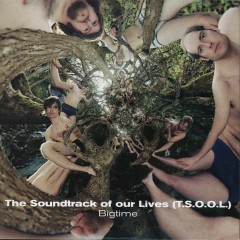 Bigtime - The Soundtrack of Our Lives