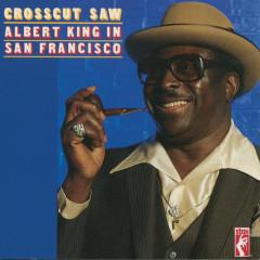 Crosscut Saw: Albert King In San Francisco - Albert King
