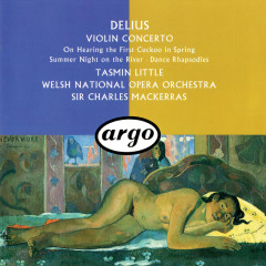 Delius: Violin Concerto; Dance Rhapsodies Nos. 1 & 2; Summer Night On The River etc - Sir Charles Mackerras, Tasmin Little, Orchestra of the Welsh National Opera