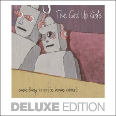 Something to Write Home About (Deluxe Edition) - The Get Up Kids