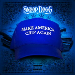 Make America Crip Again - Snoop Dogg