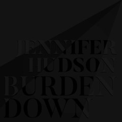 Burden Down - Jennifer Hudson