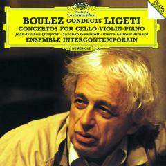 Ligeti: Cello Concerto; Violin Concerto; Piano Concerto - Jean-Guihen Queyras, Saschko Gawriloff, Pierre-Laurent Aimard, Ensemble Intercontemporain, Pierre Boulez