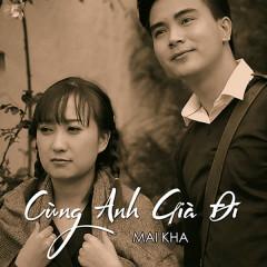 Cùng Anh Già Đi (Single) - Mai Kha
