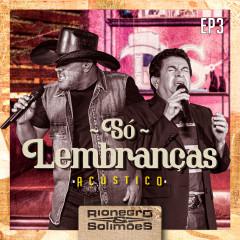 Só Lembranças - EP 3 - Rionegro & Solimoẽs