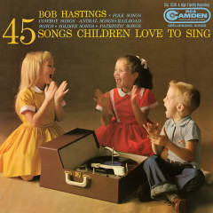 45 Songs Children Love to Sing - Bob Hastings