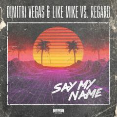 Say My Name - Dimitri Vegas & Like Mike, Regard