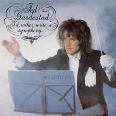 I'd Rather Write A Symphony (Remastered 2009) - Ted Gardestad