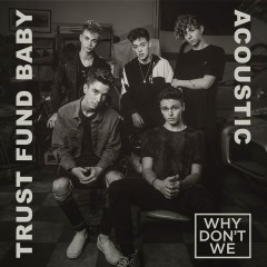 Trust Fund Baby (Acoustic) - Why Don't We