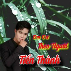 Em Cứ Theo Người (Single) - Trương Tiến Thành