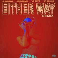 Either Way (feat. Chris Brown, Yo Gotti, O.T. Genasis) [Remix] - K. Michelle, Chris Brown, O.T. Genasis, Yo Gotti
