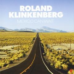 Mexico Can Wait - Roland Klinkenberg