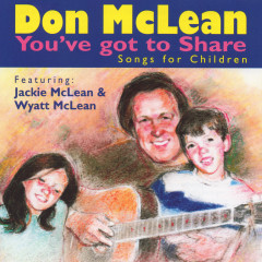 You've Got to Share: Songs for Children - Don McLean, Jackie McLean, Wyatt McLean