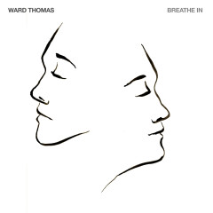 Breathe In - Ward Thomas