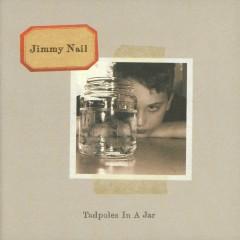 Tadpoles In A Jar - Jimmy Nail