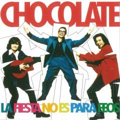 La Fiesta No Es Para Feos - Chocolate