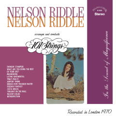 Nelson Riddle Arranges and Conducts 101 Strings (Remastered from the Original Alshire Tapes) - 101 Strings Orchestra, Nelson Riddle