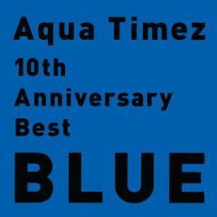 10th Anniversary Best Blue - Aqua Timez
