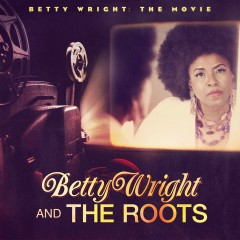 Betty Wright: The Movie - Betty Wright, The Roots