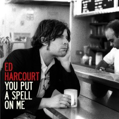You Put A Spell On Me - Ed Harcourt