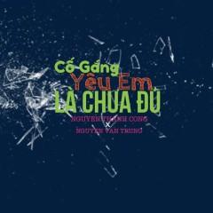 Cố Gắng Yêu Em Là Chưa Đủ (EP) - Nguyễn Thành Công, Nguyễn Văn Trung