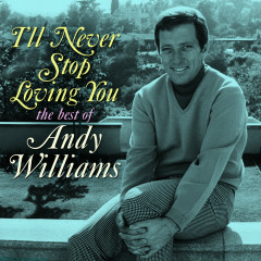 I'll Never Stop Loving You: The Best of Andy Williams - Andy Williams