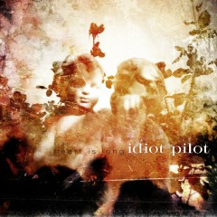 Heart Is Long (Audio Only) - Idiot Pilot