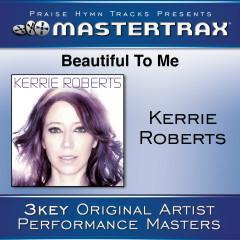 Beautiful To Me [Performance Tracks] - Kerrie Roberts