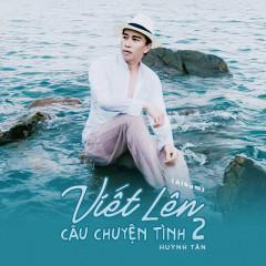 Viết Lên Câu Chuyện Tình 2 - Huỳnh Tân