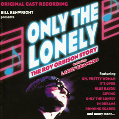 Only the Lonely: The Roy Orbison Story (Original Cast Recording) - Various Artists