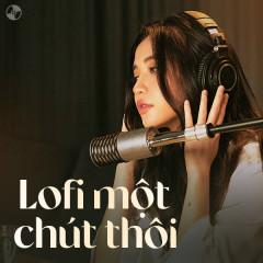 Lofi Một Chút Thôi - Tăng Phúc, Trịnh Thăng Bình, Bích Phương, Lil Z