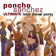Ultimate Latin Dance Party - Poncho Sanchez