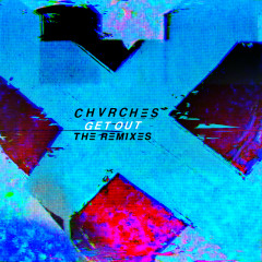 Get Out (The Remixes) - CHVRCHES