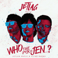 Who The F*ck Is Jenni? - Jetlag Music, Vitor Bueno