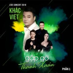 Khắc Việt Live Concert 2019- Gặp Gỡ Thanh Xuân Phần 1 - Khắc Việt