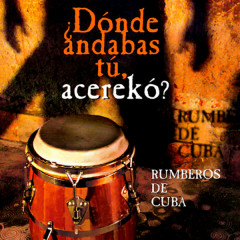 ¿Dónde Andabas Tú, Acerekó? (Remasterizado) - Rumberos de Cuba