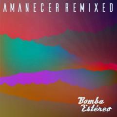 Amanecer (Remixed) - Bomba Estéreo
