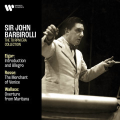 Elgar: Introduction and Allegro, Op. 47 - Rosse: The Merchant of Venice - Wallace: Overture from Maritana - Sir John Barbirolli