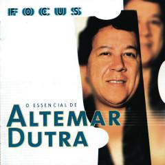 Focus - O Essencial De Altemar Dutra - Altemar Dutra