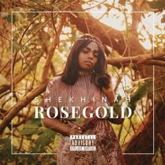 Rose Gold - Shekhinah