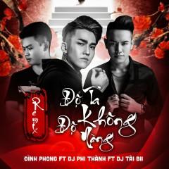 Độ Ta Không Độ Nàng (Remix) (Single) - Đình Phong, Phi Thành, Tài Bii