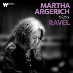 Martha Argerich Plays Ravel - Martha Argerich
