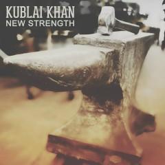 New Strength - Kublai Khan
