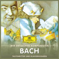 Wir entdecken Komponisten: Johann Sebastian Bach – Tastenritter und Klavierhusaren - Will Quadflieg