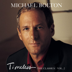 Timeless (The Classics) Vol. 2 - Michael Bolton