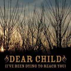Dear Child [I've Been Dying To Reach You] - Anthony Green