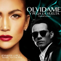 Olvídame y Pega la Vuelta (Tropical Version) - Jennifer Lopez,Marc Anthony