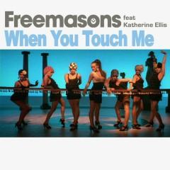When You Touch Me (feat. Katherine Ellis) - Freemasons, Katherine Ellis